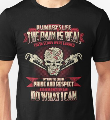 PLUMBER'S LIFE the pain is real Unisex T-Shirt