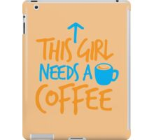 This GIRL needs a COFFEE!  iPad Case/Skin