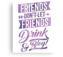 Friends Don't Let Friends Drink & Blog Canvas Print