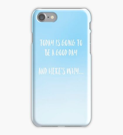 today is going to be a good day iPhone Case/Skin