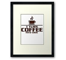 I turn coffee into Code Framed Print