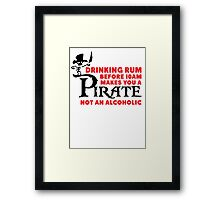 Drinking rum before 10am like a pirate Framed Print