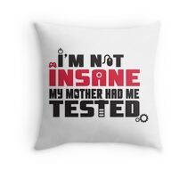 I'm not insane, my mother had me tested Throw Pillow