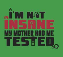I'm not insane, my mother had me tested Kids Clothes