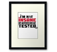 I'm not insane, my mother had me tested Framed Print