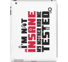 I'm not insane, my mother had me tested iPad Case/Skin