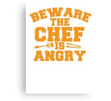 BEWARE the CHEF is ANGRY!  Canvas Print