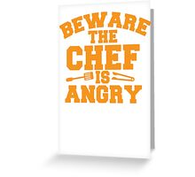 BEWARE the CHEF is ANGRY!  Greeting Card