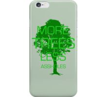 MORE TREES LESS ASSHOLES. iPhone Case/Skin