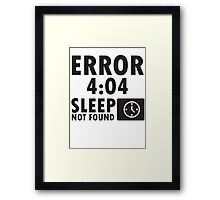 Error 4:04 - Sleep not found Framed Print