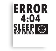 Error 4:04 - Sleep not found Canvas Print