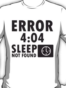 Error 4:04 - Sleep not found T-Shirt