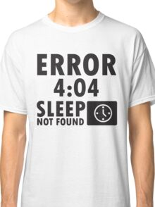 Error 4:04 - Sleep not found Classic T-Shirt