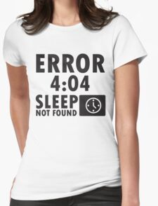 Error 4:04 - Sleep not found Womens Fitted T-Shirt