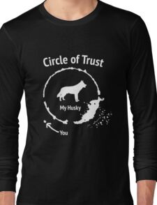 Funny Husky shirt - Circle of Trust Long Sleeve T-Shirt
