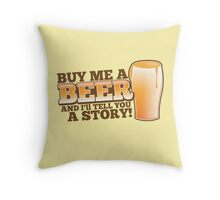 Buy me a BEER and I'll tell you a STORY! Throw Pillow