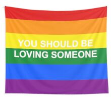 You Should Be Loving Someone (2) Wall Tapestry