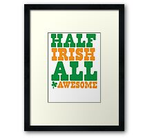 Half Irish - All AWESOME Framed Print