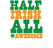 Half Irish - All AWESOME Photographic Print