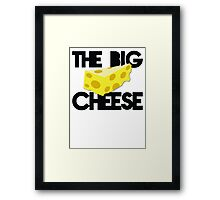 The BIG CHEESE like a boss cheesy humour! Framed Print