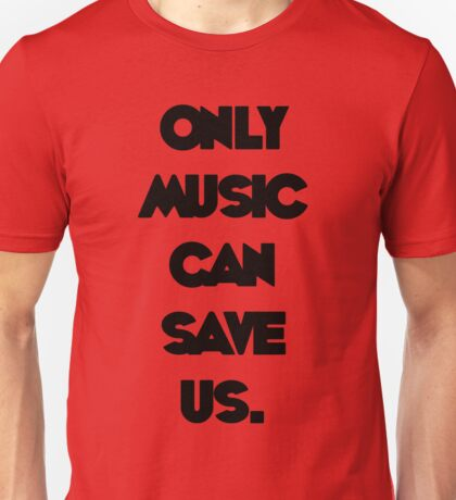 Only Music Can Save Us. Unisex T-Shirt