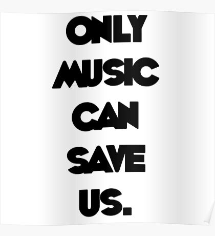 Only Music Can Save Us. Poster