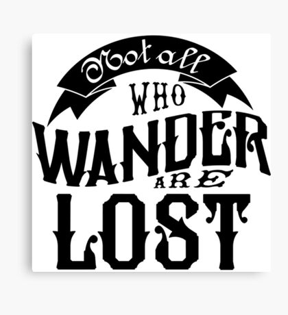 Not All Who Wander Are Lost Book Nerd Shirt Canvas Print