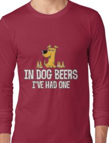 In Dog Beers I've Had One Tshirt Long Sleeve T-Shirt