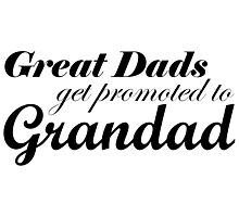 Great Dads Get Promoted to Grandad Photographic Print