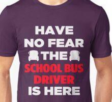 Have No Fear The School Bus Driver  Unisex T-Shirt