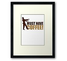Must have coffee - Zombie Framed Print