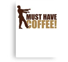 Must have coffee - Zombie Canvas Print