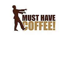 Must have coffee - Zombie Photographic Print