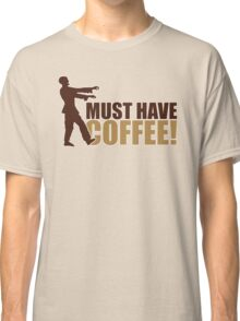 Must have coffee - Zombie Classic T-Shirt