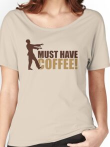 Must have coffee - Zombie Women's Relaxed Fit T-Shirt