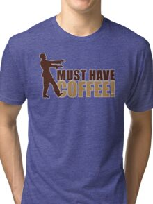 Must have coffee - Zombie Tri-blend T-Shirt