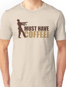 Must have coffee - Zombie Unisex T-Shirt