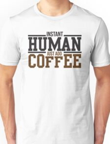 Instant human, just add coffee Unisex T-Shirt