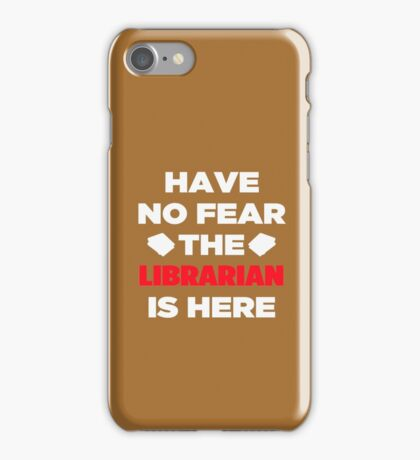 Have No Fear The Librarian  iPhone Case/Skin