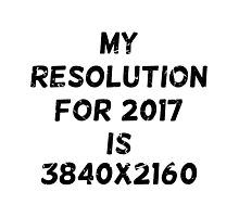 My resolution for 2017 is 3840x2160 Photographic Print