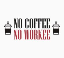 No coffee - no workee by nektarinchen