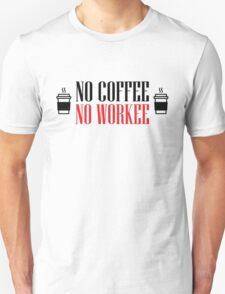 No coffee - no workee T-Shirt