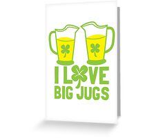 I love BIG JUGS green shamrocks St Patricks day beer jugs Greeting Card