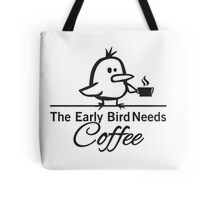 The early bird needs coffee Tote Bag