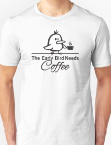 The early bird needs coffee T-Shirt