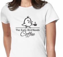 The early bird needs coffee Womens Fitted T-Shirt