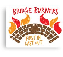 Bridge BURNERS DISTRESSED VERSION first in last out  Canvas Print