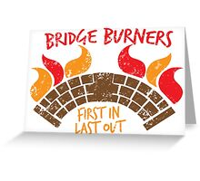 Bridge BURNERS DISTRESSED VERSION first in last out Malazan fan design BRIDGEBURNERS Greeting Card
