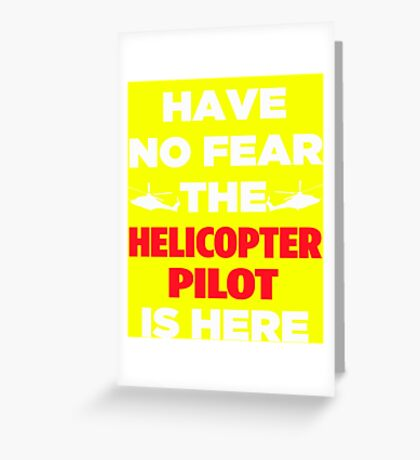 Have No Fear The Helicopter Pilot Greeting Card