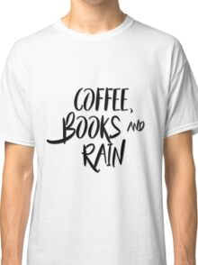 Coffee, books and rain Classic T-Shirt
